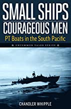 Small Ships, Courageous Men: The Story of PT…