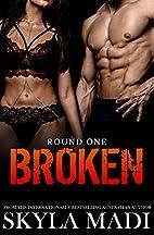 Broken: Round One by Skyla Madi