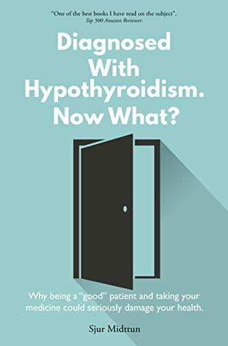 diagnosed-with-hypothyroidism-now-what-hypothyroidism-why-being-a-good-patient-and-taking-your-medicine-could-seriously-damage-your-health-hypothyroidism-books-book-1