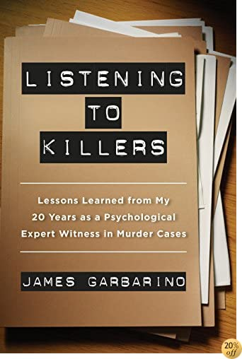 TListening to Killers: Lessons Learned from My Twenty Years as a Psychological Expert Witness in Murder Cases