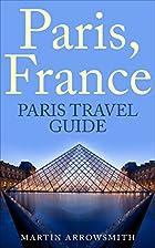Paris France: Paris Travel Guide (Travel to…