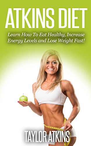 atkins-diet-learn-how-to-eat-healthy-increase-energy-levels-and-lose-weight-fast-atkins-low-carb-fat-burning-lose-weight-belly-fat-get-lean-get-toned-healthy-diet
