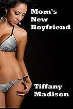Mom's New Boyfriend by Tiffany Madison