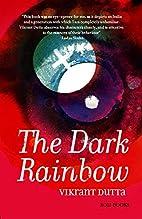 The Dark Rainbow by Vikrant Dutta