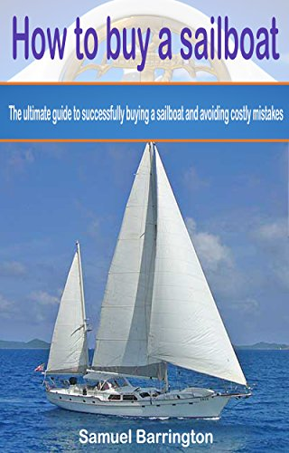 how-to-buy-a-sailboat-the-ultimate-guide-to-successfully-buying-a-sailboat-and-avoiding-costly-mistakes-sailboat-cruising-sailboat-maintenance-sailboat-sailboat-construction-boat-buying