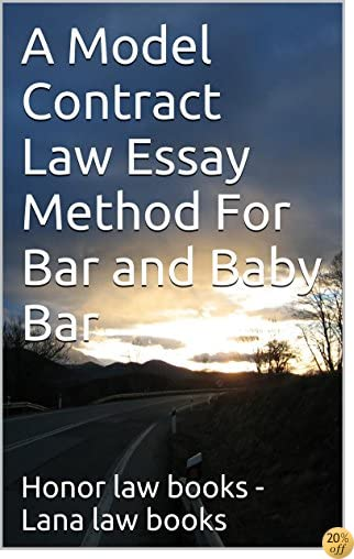 A Model Contract Law Essay Method For Bar and Baby Bar A Law School e-book: - The toughest contract facts you have ever encountered in law school! LOOK INSIDE! !