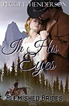 In His Eyes: Blemished Brides Book 1 by…