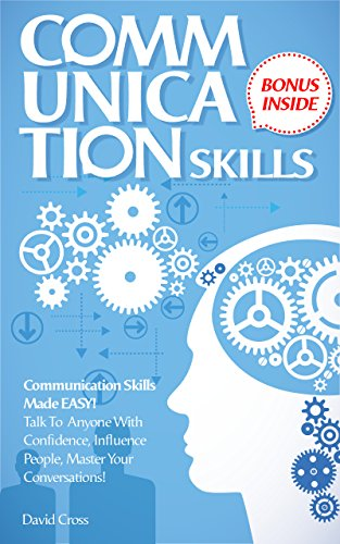communication-skills-communication-skills-made-easy-talk-to-anyone-with-confidence-influence-people-master-your-coversations-communication-skills-for-beginners-how-to-influence-people-book-1
