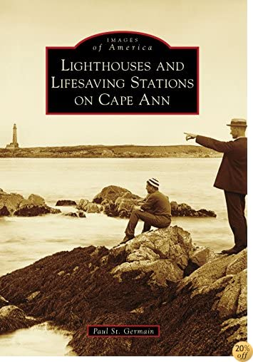 Lighthouses and Lifesaving Stations on Cape Ann (Images of America)