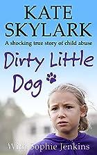 Dirty Little Dog: A Horrifying True Story of…