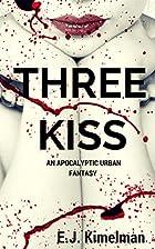 Three Kiss by E.J Kimelman