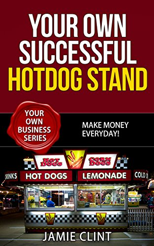 your-own-successful-hotdog-stand-make-money-everyday-your-own-business-series-book-5