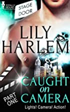 Caught on Camera: Part One by Lily Harlem