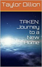TAKEN: Journey to a New Home by Taylor…