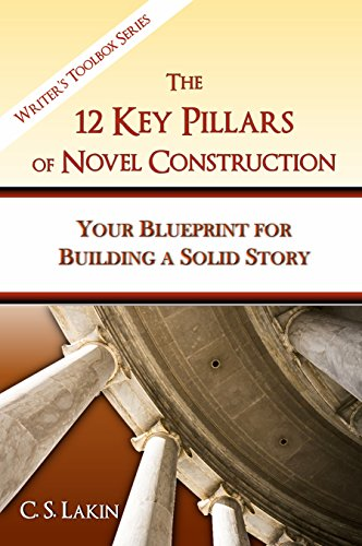 the-12-key-pillars-of-novel-construction-your-blueprint-for-building-a-strong-story-the-writers-toolbox-series-book-3