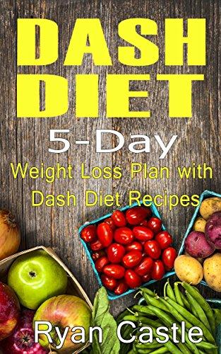 dash-diet-5-day-weight-loss-plan-with-dash-diet-recipes-dash-diet-for-weight-loss-dash-diet-book
