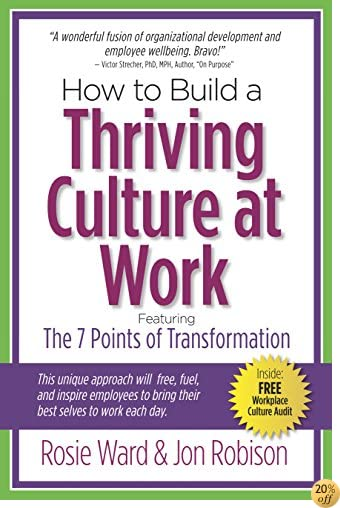 How to Build a Thriving Culture at Work: Featuring The 7 Points of Transformation