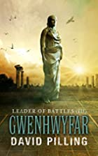 Leader of Battles (III): Gwenhwyfar by David…