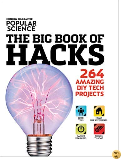 TPopular Science: The Big Book of Hacks: 264 Amazing DIY Tech Projects