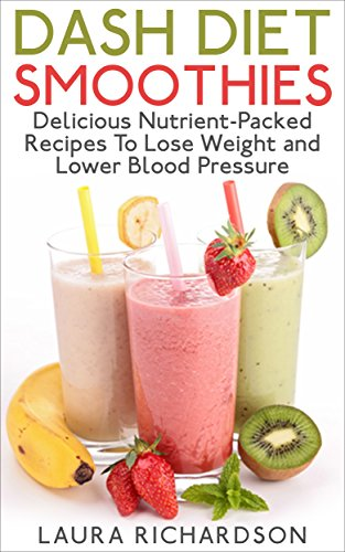 dash-diet-smoothies-delicious-nutrient-packed-recipes-to-shred-weight-and-lower-blood-pressure-low-sodium-low-fat-low-carb-low-cholesterol