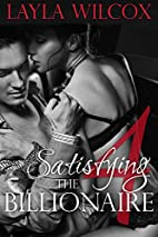 Satisfying the Billionaire 4 by Layla Wilcox