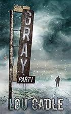 Gray: Part I by Lou Cadle