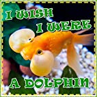 Books for Kids: I Wish I Were a Dolphin: A…