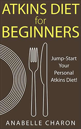 atkins-diet-for-beginners-an-all-inclusive-guide-to-jump-start-your-personal-atkins-diet-for-lasting-weight-loss-and-healthful-living-as-well-as-38-quick-and-easy-low-carb-atkins-recipes