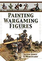Painting Wargaming Figures by Javier Gomez…
