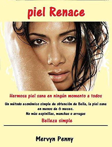 piel-renace-una-piel-hermosa-y-saludable-en-muy-poco-tiempo-un-mtodo-simple-y-econmico-para-lograr-una-piel-hermosa-y-saludable-en-menos-de-6-meses-las-manchas-y-las-a-spanish-edition
