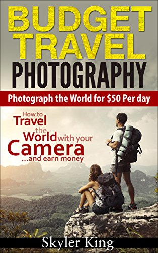 budget-travel-photography-photograph-the-world-for-50-per-day-how-to-be-a-travel-photographer