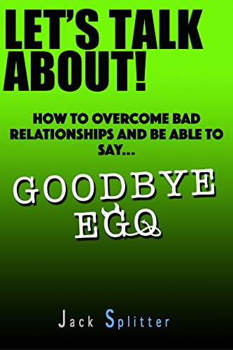 lets-talk-about-how-to-overcome-bad-relationships-and-be-able-to-say-goodbye-ego
