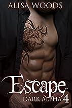 Escape (Dark Alpha #4) by Alisa Woods