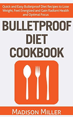 bulletproof-diet-cookbook-quick-and-easy-bulletproof-diet-recipes-to-lose-weight-feel-energized-and-gain-radiant-health-and-optimal-focus