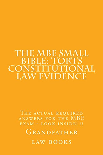 the-mbe-small-bible-torts-constitutional-law-evidence-defintions-principles-essay-theory-in-3-legal-areas