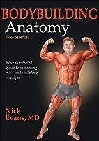 Bodybuilding Anatomy, 2E by Nick Evans