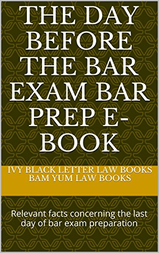 the-day-before-the-bar-exam-relevant-facts-concerning-the-last-day-of-bar-exam-preparation-e-book