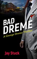 BAD DREME: A George Dreme Thriller by Jay…
