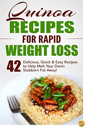 TQuinoa Recipes for Rapid Weight Loss: 42 Delicious, Quick & Easy Recipes to Help Melt Your Damn Stubborn Fat Away!: Quinoa Recipes, Quinoa Baking, Quinoa For Weight Loss, Quinoa Cookbook, Chia, Kale