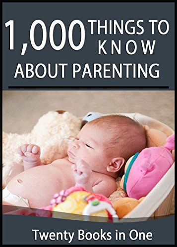 1000-things-to-know-about-parenting-tips-for-pregnancy-adoption-step-parenting-saving-money-traveling-with-kids-and-more-50-things-to-know