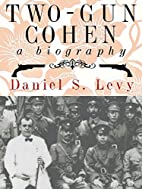 Two-Gun Cohen: A Biography by Daniel S. Levy