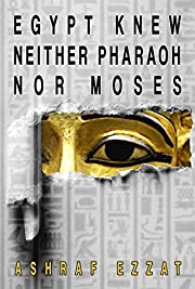 Egypt knew no Pharaohs nor Israelites by…