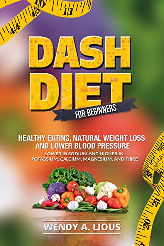 dash-diet-dash-diet-for-beginners-dash-diet-for-fast-natural-weight-loss-healthy-eating-lower-blood-pressure-including-dash-diet-recipes