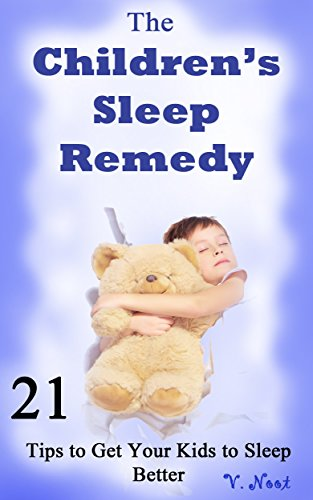 children-sleep-aid-the-childrens-sleep-remedy-21-tips-to-get-your-kids-to-sleep-better-putting-your-children-to-sleep-getting-your-child-to-go-to-bed-help-your-child-fall-asleep