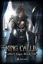 King Callie: Callie's Saga, Book One by…