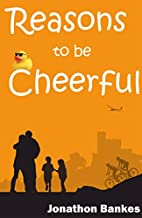 Reasons to be Cheerful by Jonathon Bankes