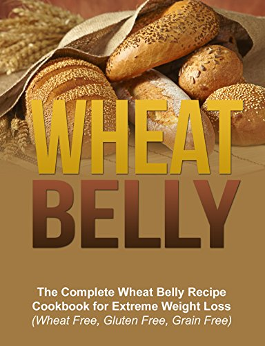 wheat-belly-the-complete-wheat-belly-recipes-cookbook-for-extreme-weight-loss-wheat-free-gluten-free-grain-free-wheat-belly-sugar-detox-anti-inflammatory-diet