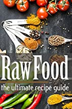 Raw Food: The Ultimate Recipe Guide by…