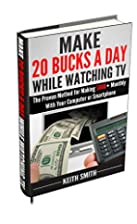 Make 20 Bucks a Day While Watching TV: The…