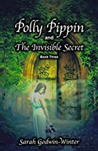 Polly Pippin and The Invisible Secret (Polly…